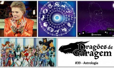 Dragões de Garagem #39 Astrologia