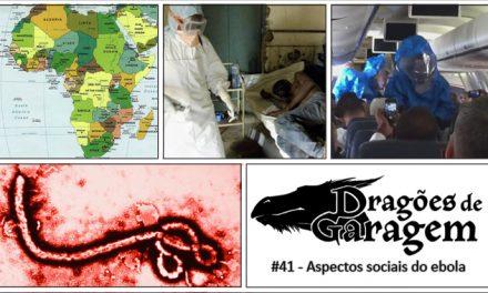 Dragões de Garagem #41 Aspectos sociais do ebola