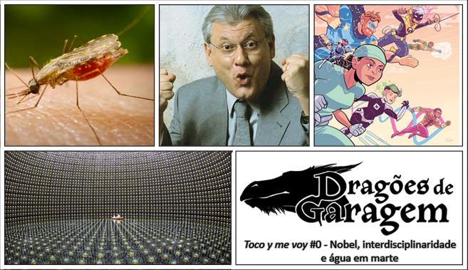 Dragões de Garagem – Toco y me voy #0 Nobel, Interdisciplinaridade e Água em Marte
