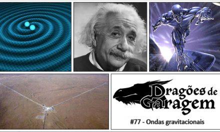 Dragões de Garagem #77 Ondas Gravitacionais
