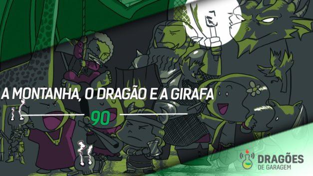 Dragões de Garagem #90 A Montanha, o Dragão e a Girafa