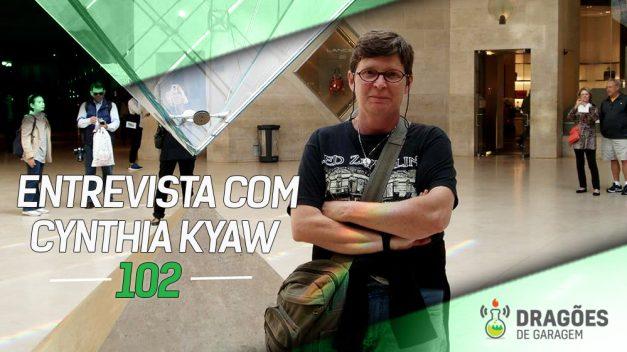 Dragões de Garagem #102 Entrevista com Cynthia Kyaw