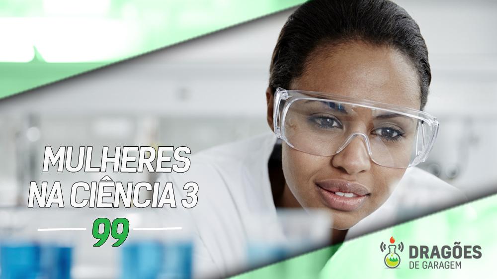 Dragões de Garagem #99 Mulheres na Ciência 3