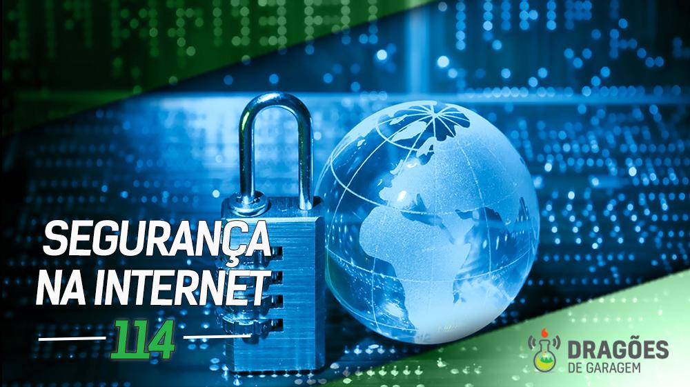Dragões de Garagem #114 Segurança na Internet