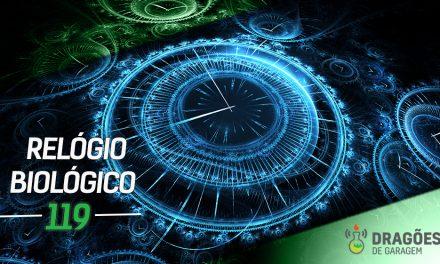 Dragões de Garagem #119 Relógios Biológicos