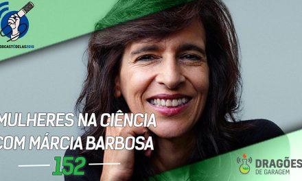 Dragões de Garagem #152 Mulheres na Ciência com Márcia Barbosa – #OPodcastÉDelas2019