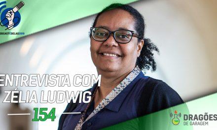 Dragões de Garagem #154 Entrevista com Zélia Ludwig – #OPodcastÉDelas2019