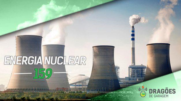 Dragões de Garagem #159 Energia Nuclear