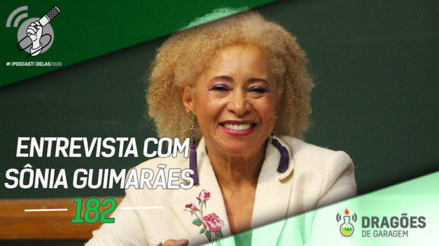 Entrevista com Sônia Guimarães – Dragões de Garagem #182 #OPodcastÉDelas2020