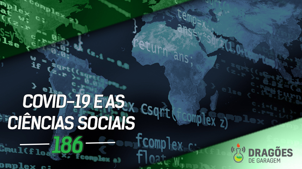 COVID-19 e as Ciências Sociais – Dragões de Garagem #186