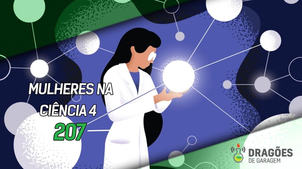 Mulheres na Ciência 4 – Dragões de Garagem #207