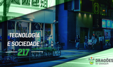Tecnologia e Sociedade – Dragões de Garagem #217