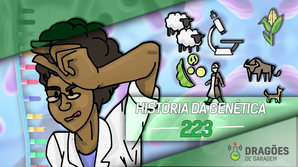 História da Genética – Dragões de Garagem #223